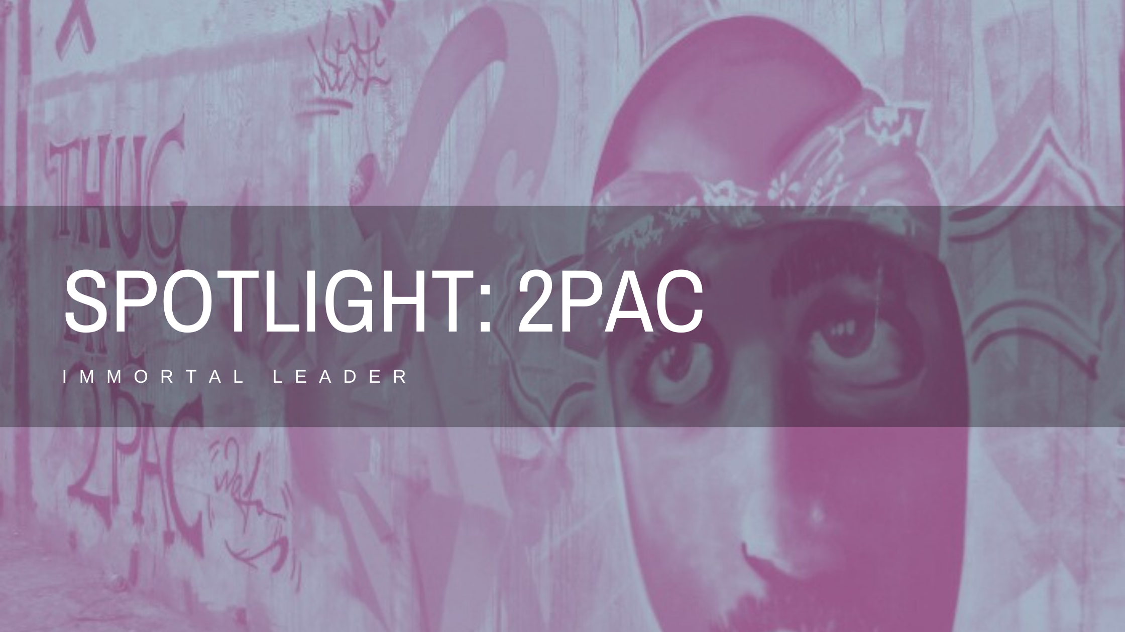 Immortal Leadership: 5 Things We Can Learn from Tupac